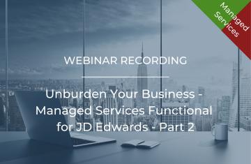 Unburden Your Business – Managed Services Functional for JD Edwards (Part 2)