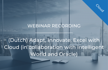 (Dutch) Adapt, Innovate, Excel with Cloud (in collaboration with Intelligent World and Oracle)
