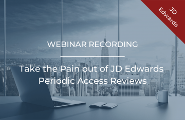 Webinar by Quistor: Take the Pain out of JD Edwards Periodic Access Reviews