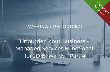 Unburden Your Business - Managed Services Functional for JD Edwards - Part 4